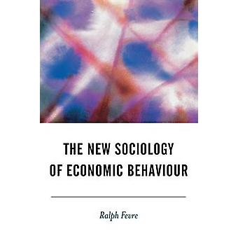 The New Sociology of Economic Behaviour by Fevre & Ralph