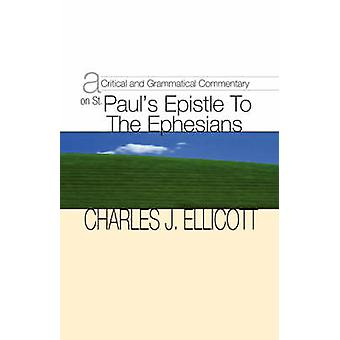 Critical and Grammatical Commentary on St. Pauls Epistle to the Ephesians by Ellicott & Charles John