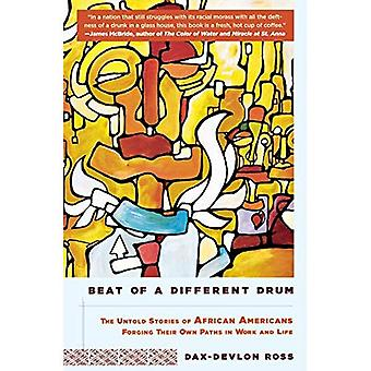 Beat of a Different Drum: The Untold Stories of African Americans Forging Their Own Paths in Work and Life