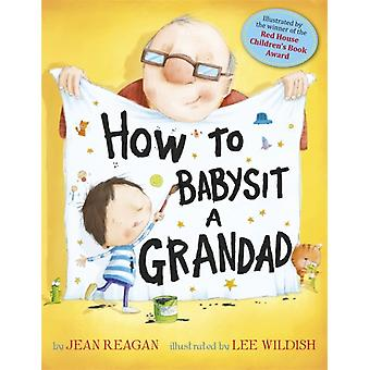 How to Babysit a Grandad (Paperback) by Reagan Jean Wildish Lee