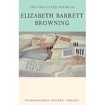 The Collected Poems of Elizabeth Barrett Browning (Wordsworth Poetry Library) (Paperback) by Browning Elizabeth Barrett Minogue Dr. Sally