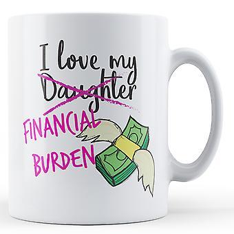 Ik hou van mijn financiële last (dochter) - afgedrukt mok