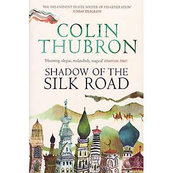 Shadow of the Silk Road by Colin Thubron - 9780099437222 Book