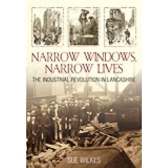 Narrow Windows - Narrow Lives - The Industrial Revolution in Lancashir