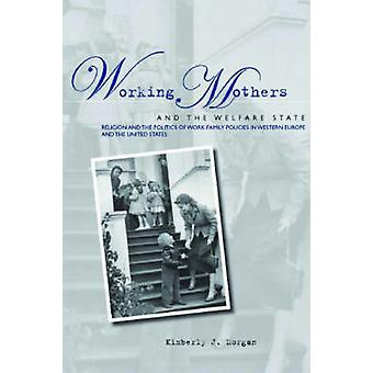 Working Mothers and the Welfare State - Religion and the Politics of W