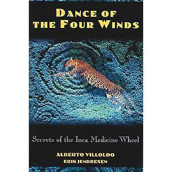 Dance of the Four Winds - Secrets of the Inca Medicine Wheel by Albert