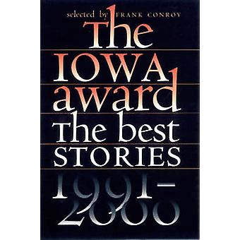 The Iowa Award - The Best Stories - 1991-2000 by Frank Conroy - 978087