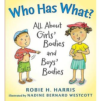 Who Has What? - All About Girls' Bodies and Boys' Bodies by Robie H. H