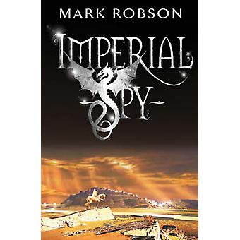 Imperial Spy by Mark Robson - 9781416901853 Book