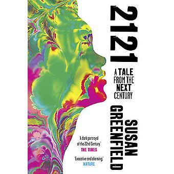 2121 - eine Geschichte aus dem nächsten Jahrhundert von Susan Greenfield - 978190880099