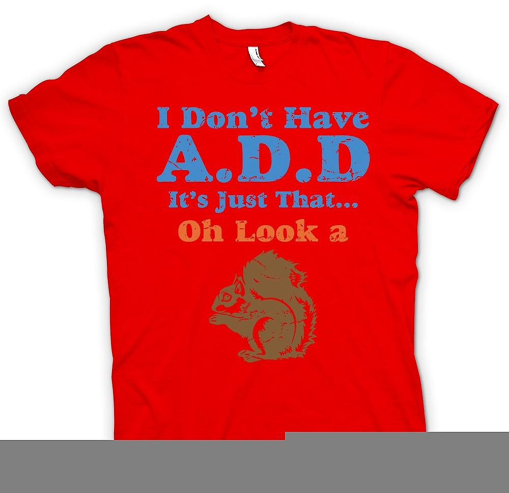 Mens-T-shirt - I Don t haben ADD Its nur, ¢ Oh Look A Squirell - lustig