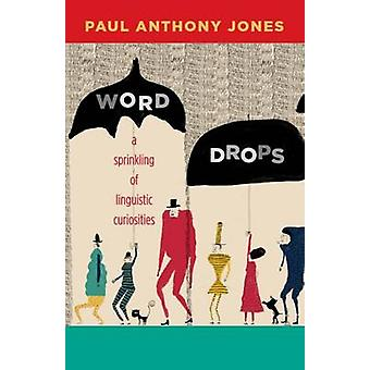 Word Drops - A Sprinkling of Linguistic Curiosities by Paul Anthony Jo