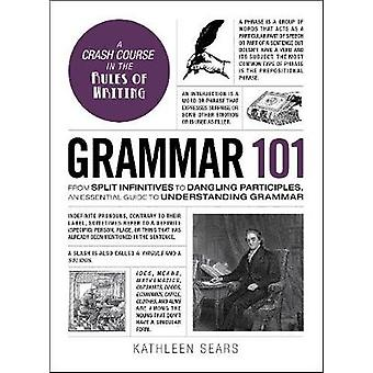 Grammar 101 - From Split Infinitives to Dangling Participles - an Esse