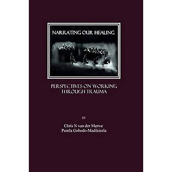 Narrating Our Healing - Perspectives on Working Through Trauma (1st Un
