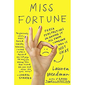 Miss Fortune: Fresh Perspectives on Having It All from Someone Who Is Not Okay