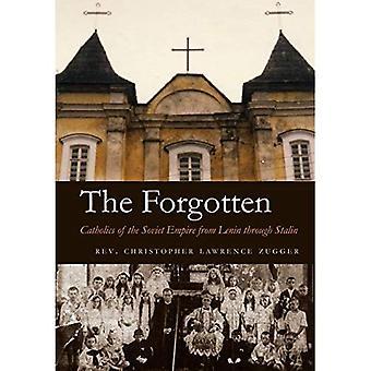 The Forgotten: Catholics of the Soviet Empire from Lenin Through Stalin
