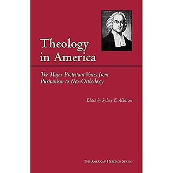 Teologia in America: Major protestante voci da Puritan al Neo-Orthodoxy (American Heritage)