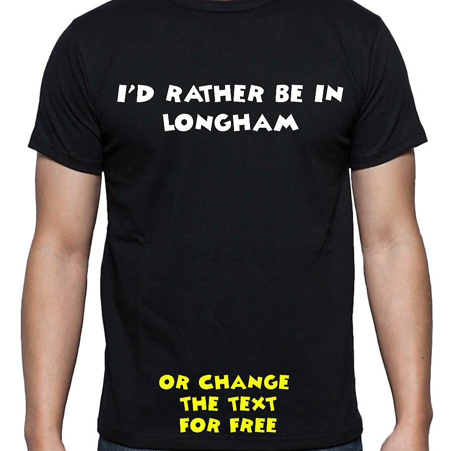 I'd Rather Be In Longham Black Hand Printed T shirt