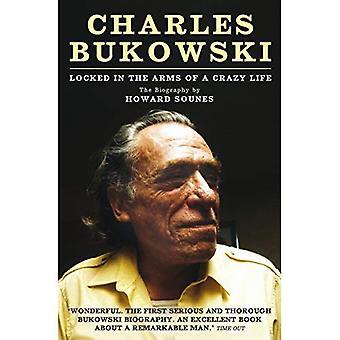 Charles Bukowski: Låst i armarna på ett galet liv
