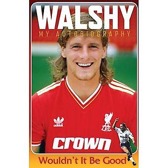 Walshy: Paul Walsh: My Autobiography