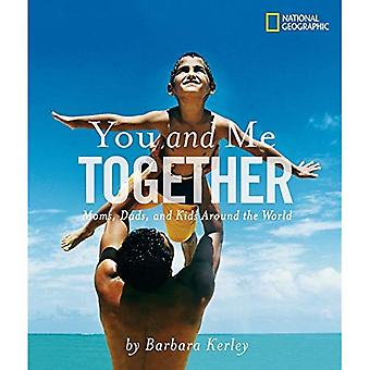 You and Me Together: Moms, Dads, and Kids Arounds the World