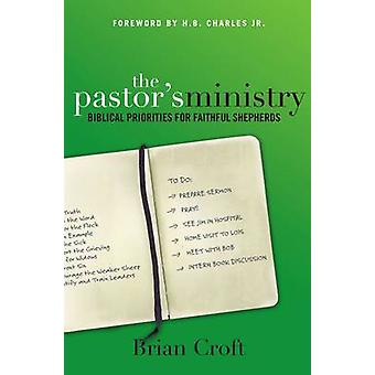 The Pastors Ministry Biblical Priorities for Faithful Shepherds by Croft & Brian