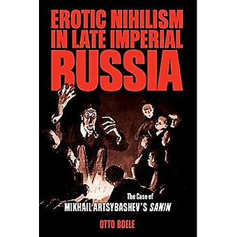 Erotic Nihilism in Late Imperial Russia: The Case of Mikhail Artsybashev's Sanin