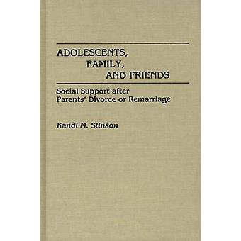 Adolescents Family and Friends Social Support After Parents Divorce or Remarriage by Stinson & Kandi M.
