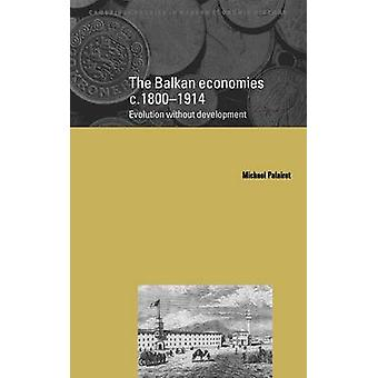 The Balkan Economies C.1800 1914 Evolution Without Development by Palairet & Michael