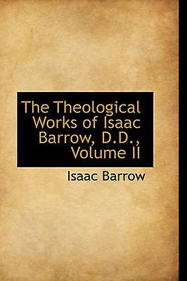 The Theological Works of Isaac Barrow D.D. Volume II by Barrow & Isaac