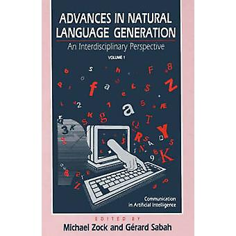 Advances in Natural Language Generation An Interdisiplinary Perspective Volume 1 by Zock & Michael