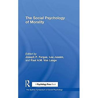 The Social Psychology of Morality by Forgas & Joseph P.