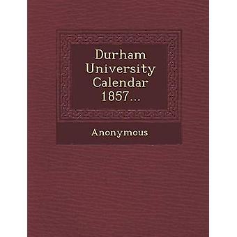 Durham University Calendar 1857... by Anonymous