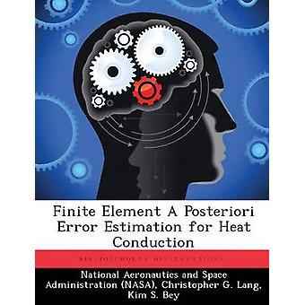 Finite Element A Posteriori Error Estimation for Heat Conduction by National Aeronautics and Space Administr