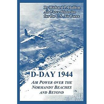 DDay 1944 Air Power over the Normandy Beaches and Beyond by Hallion & Richard & P.