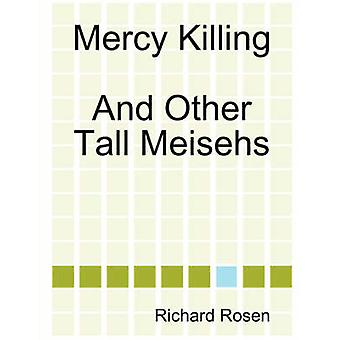 Mercy Killing and Other Tall Meisehs by Rosen & Richard