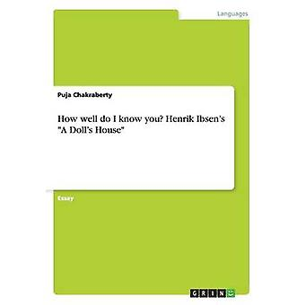 How Well Do I Know You Henrik Ibsens A Dolls House by Chakraberty & Puja