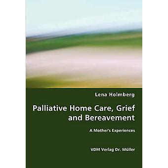 Palliative Home Care Grief and Bereavement by Holmberg & Lena