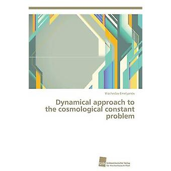 Dynamical approach to the cosmological constant problem by Emelyanov Viacheslav