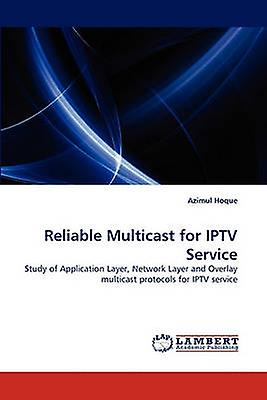 Reliable Multicast for IPTV Service by Hoque & Azimul