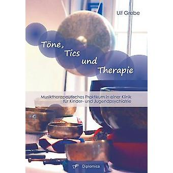 Ton Tics Und Therapie Musiktherapeutisches Praktikum in Einer Klinik Fur Kinder Und Jugendpsychiatrie de grèbe & Ulf