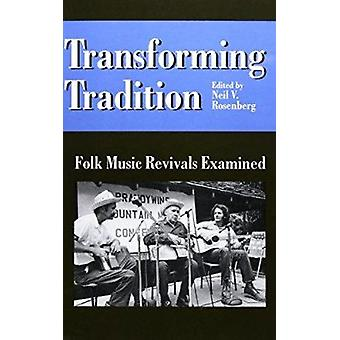Transforming Tradition - Folk Music Revivals Examined by Neil V. Rosen