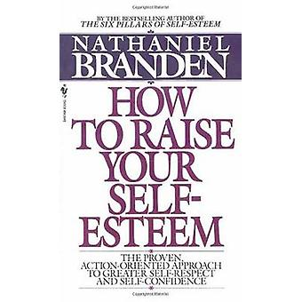 How to Raise Your Self-esteem by Nathaniel Branden - 9780553266467 Bo