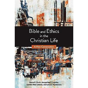 Bible and Ethics in the Christian Life - A New Conversation by Bruce C