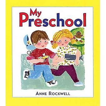 My Preschool by Anne Rockwell - 9780805079555 Book