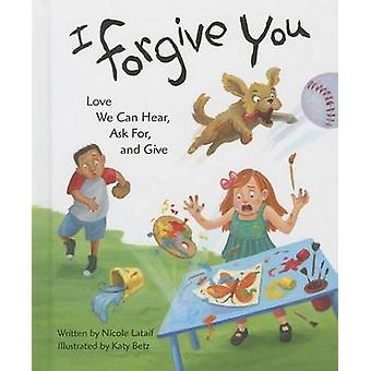I Forgive You - Love We Can Hear - Ask For - and Give by Nicole Lataif