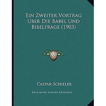 Ein Zweiter Vortrag Uber Die Babel Und Bibelfrage (1903) by Caspar Sc