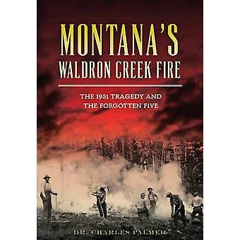 Montana's Waldron Creek Fire - The 1931 Tragedy and the Forgotten Five