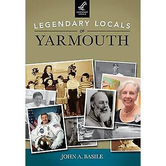 Legendary Locals of Yarmouth - Massachusetts by John A Basile - 97814