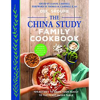 The China Study Family Cookbook - 100 Recipes to Bring Your Family to